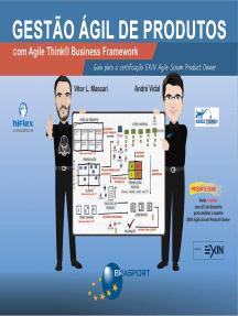 Gestão Ágil de Produtos com Agile Think Business Framework: Guia para certificação EXIN Agile Scrum Product Owner