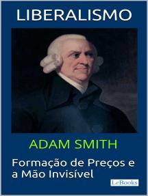 LIBERALISMO - Adam Smith: Formação de Preços e a Mão invisível
