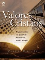 Valores Cristãos: Enfrentando as Questões Morais de Nosso Tempo