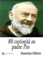 80 curiosità su padre Pio