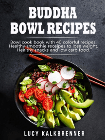 Buddha Bowl Recipes: Bowl cook book with 40 colorful recipes. Healthy smoothie recipes to lose weight. Healthy snacks and low carb food