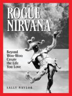 Rogue Nirvana: Beyond Woo-Woo: Create The Life You Love