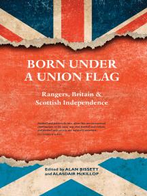 Born Under a Union Flag: Rangers, the Union & Scottish Independence
