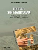 Educar sin manipular: Pedagogía y sensatez para docentes y familias