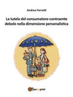 La tutela del consumatore-contraente debole nella dimensione personalistica