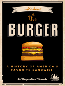 All about the Burger: A History of America's Favorite Sandwich (Burger America & Burger History, for Fans of The Ultimate Burger and The Great American Burger Book)