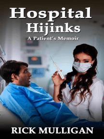 Hospital Hijinks: A Patient's Memoir: Destiny of a Delinquent Memoir Series #1