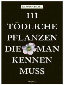 111 tödliche Pflanzen, die man kennen muss: Ratgeber