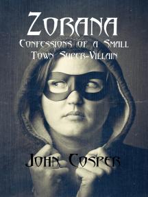 Zorana: Confessions of a Small Town Super-Villain