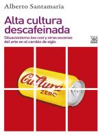 Alta cultura descafeinada: Situacionismo low cost y otras escenas del arte en el cambio de siglo