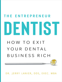 The Entrepreneur Dentist: How to Exit Your Dental Business Rich