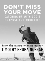Don't Miss Your Move, Catching up with God's purpose for your live