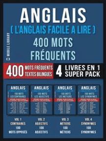 Anglais ( L'Anglais Facile a Lire ) 400 Mots Fréquents (4 Livres en 1 Super Pack): 400 mots fréquents en anglais expliqués en français avec texte bilingue