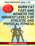 True Whispers (1026 +) to Burn Fat Fast and Achieve the Highest Levels of Athletic and Physical Fitness