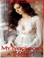 "My Neighbor's A What? (Book 3 of ""Forbidden Secrets"")"