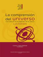La comprensión del universo: una vida en la divulgación de la ciencia: Luis Estrada