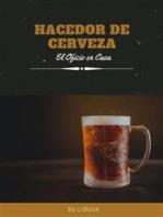 Hacedor de Cerveza: El Oficio en Casa