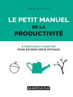 Le petit manuel de la productivité: 8 habitudes à adopter pour devenir enfin efficace