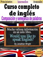 Curso Completo de Inglés. Composición y Semejanza de Palabras.