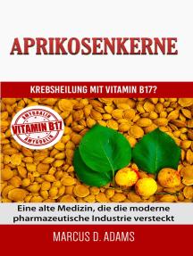 Aprikosenkerne - Krebsheilung mit Vitamin B17: Eine alte Medizin, die die moderne pharmazeutische Industrie versteckt