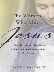 The Women Who Met Jesus: New Testament Stories of Lives Transformed by the Savior