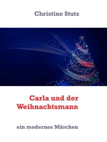 Carla und der Weihnachtsmann: ein modernes Märchen