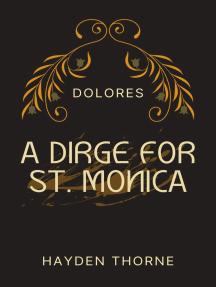 A Dirge for St. Monica: Dolores, #3