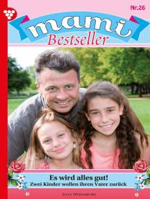 Mami Bestseller 26 – Familienroman: Es wird alles gut!
