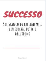 Successo, Sei stanco di fallimenti, difficoltà e delusioni