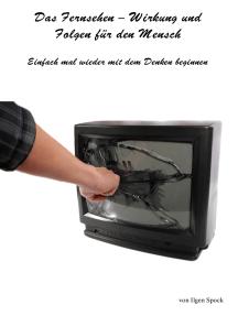 Das Fernsehen-Wirkung und Folgen für den Mensch: Einfach mal wieder mit dem Denken beginnen