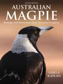 Australian Magpie: Biology and Behaviour of an Unusual Songbird