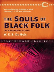 The Souls of Black Folk: The Unabridged Classic