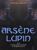 Arsène Lupin: La Collection Complète: Arsène Lupin, Gentleman-Cambrioleur + Arsène Lupin contre Herlock Sholmès + L'Aiguille creuse + Le Bouchon de cristal + Les Confidences d'Arsène Lupin + La Comtesse de Cagliostro etc.
