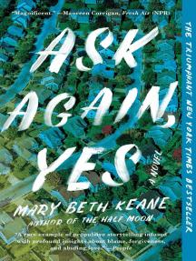 Ask Again, Yes: A Novel