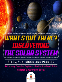 What's Out There? Discovering the Solar System | Stars, Sun, Moon and Planets | Astronomy Book for Beginners Junior Scholars Edition | Children's Astronomy Books
