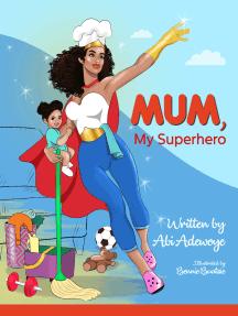 Mum, My Superhero