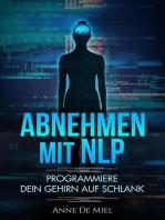 Abnehmen mit NLP - Programmiere Dein Gehirn auf schlank - Manipuliere Dein Unterbewusstsein für Deine Traumfigur