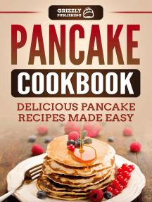 Pancake Cookbook: Delicious Pancake Recipes Made Easy