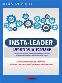 Insta Leader - I Segreti della leadership: Per migliorare te stesso e diventare un leader di successo