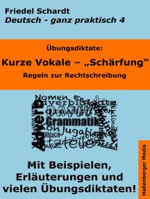 Übungsdiktate: Kurze Vokale - Schärfung. Regeln zur Rechtschreibung mit Beispielen und Wortlisten: Deutsch - ganz praktisch Band 4