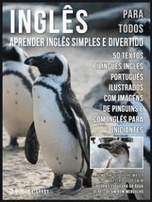 Inglês para todos - Aprender Inglês Simples e Divertido: 50 textos bilingues Inglés Português com imagens de Pinguins e com Inglés para iniciantes