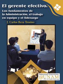 El gerente efectivo. Los fundamentos de la Administración, el trabajo en equipo y el liderazgo