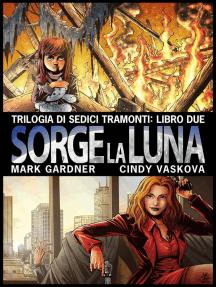 Sorge la Luna: Trilogia di Sedici Tramonti, #2
