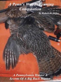 A Penn's Woods Penning Compilation – A Pennsylvania Hunter & Secrets Of A Big Buck Hunter: A Penn's Woods Penning, #3