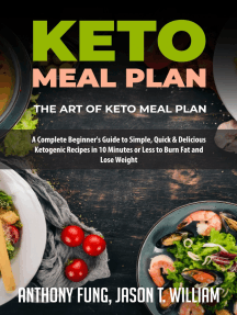 Keto Meal Plan - The Art of Keto Meal Plan: A Complete Beginner's Guide to Simple, Quick & Delicious Ketogenic Recipes in 10 Minutes or Less to Burn Fat and Lose Weight