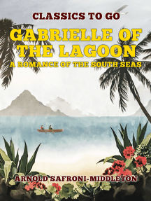 Gabrielle Of The Lagoon A Romance Of The South Seas