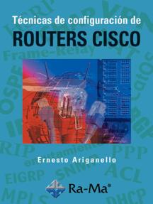 Técnicas de Configuración de Routers CISCO: Certificación informática: Cisco