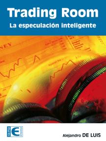Trading Room: Especulación inteligente: Inversiones y títulos valores