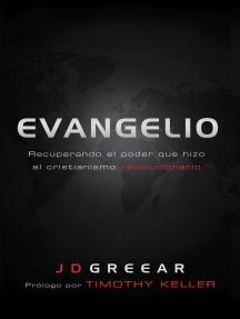 Evangelio: Recuperando el poder que hizo al cristianismo revolucionario