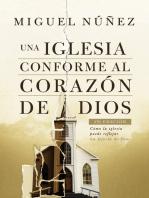 Una iglesia conforme al corazón de Dios 2da edición: Cómo la iglesia puede reflejar la gloria de Dios
